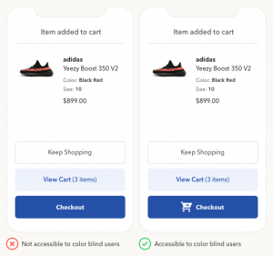Inclyuding an icon on the checkout button helps the color blind user better understand the Call to Action